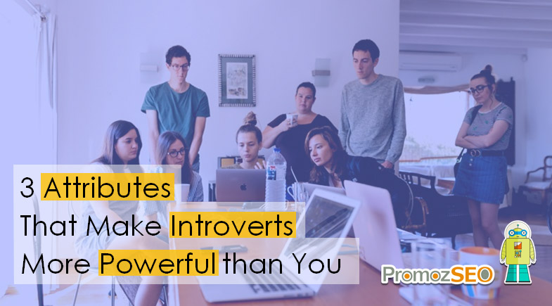 3 attributes make introverts more powerful than you