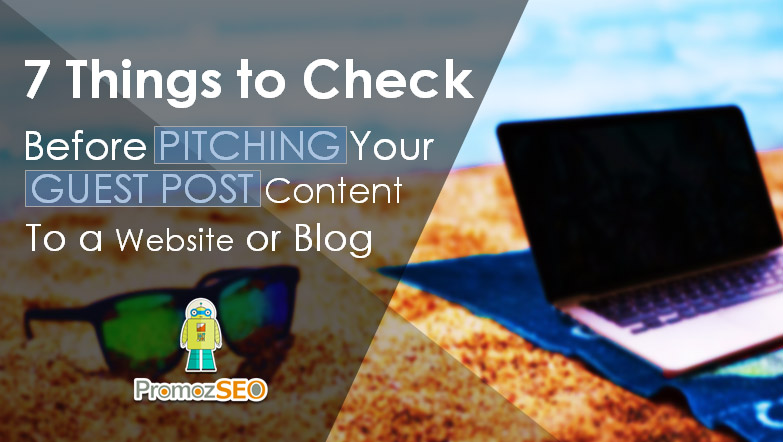 7 things to check before pitching your guest post content to a website or blog