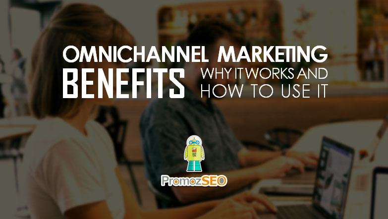 omnichannel marketing benefits uses