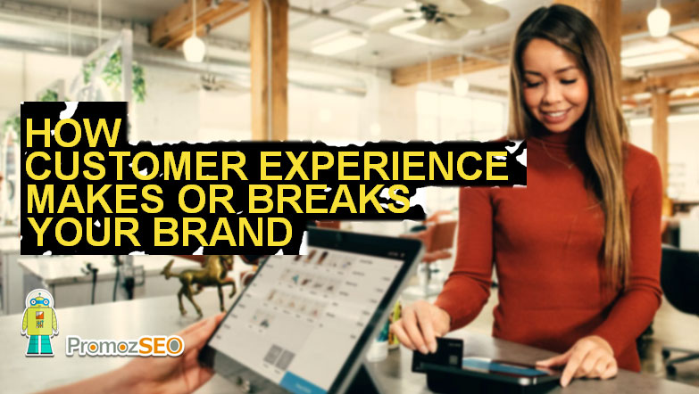 customer experience makes or breaks brands