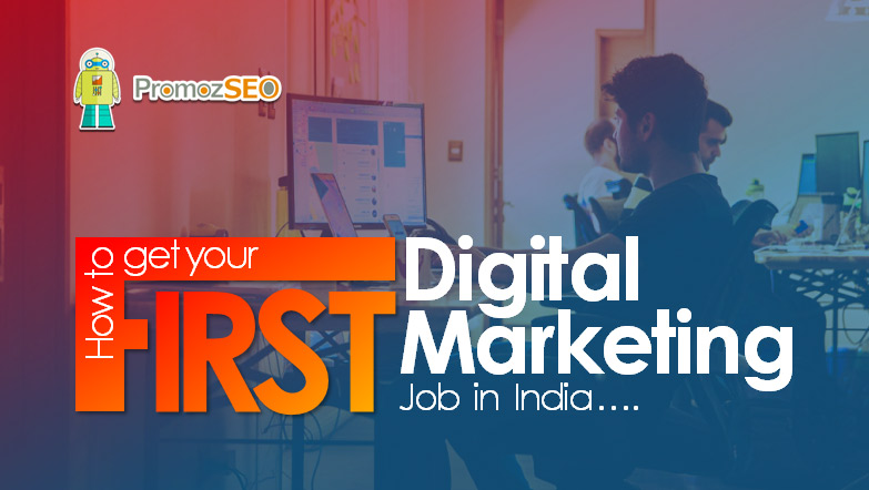 How to Get Your First Digital Marketing Job in India - 15 ...